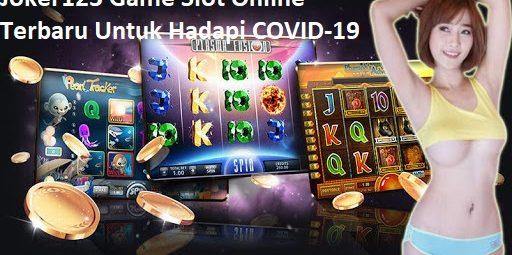 Joker123 Game Slot Online Terbaru Untuk Hadapi COVID-19