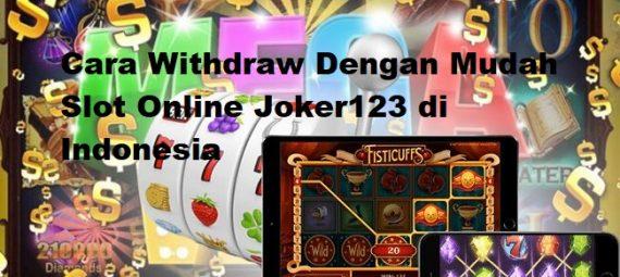 Cara Withdraw Dengan Mudah Slot Online Joker123 di Indonesia